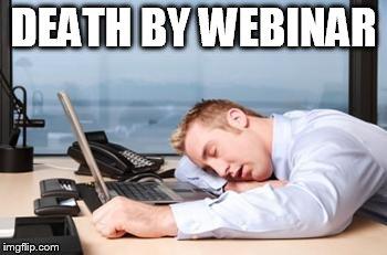Death by webinar